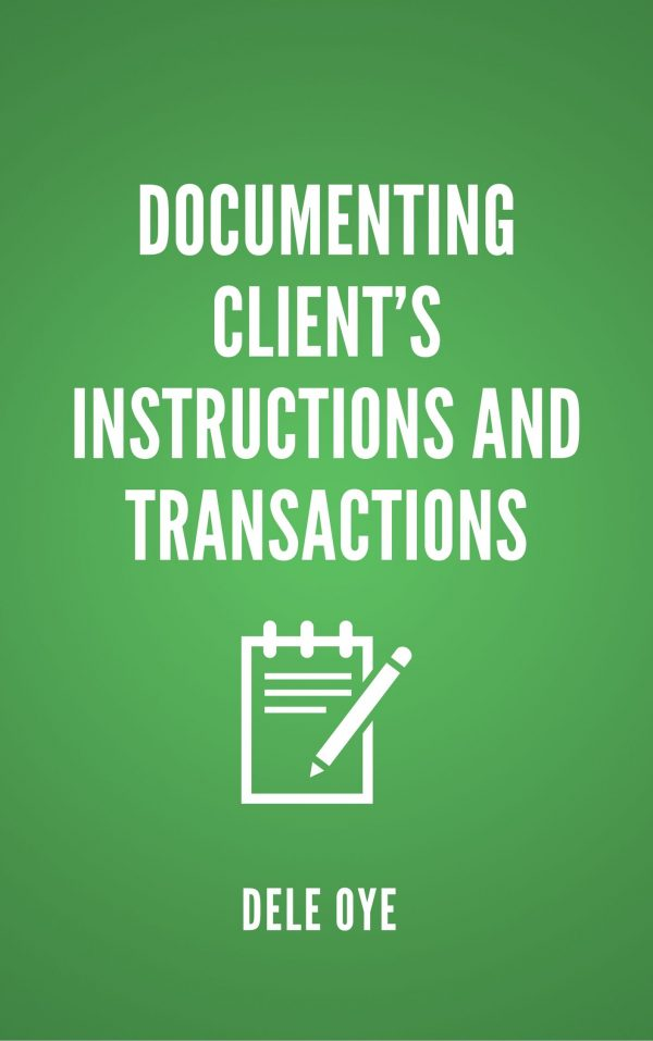 DOCUMENTING CLIENT'S INSTRUCTIONS AND TRANSACTIONS WHITEPAPER BY DELE OYE